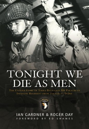 Read Online Tonight We Die As Men: The Untold Story of Third Batallion 506 Infantry Regiment from Toccoa to D-Day (General Military) [Paperback] [2010] (Author) Ian Gardner, Roger Day ebook
