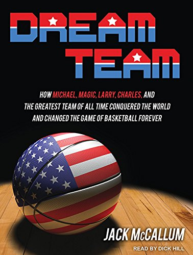 Dream Team: How Michael, Magic, Larry, Charles, and the Greatest Team of All Time Conquered the World and Changed the Game of Basketball Forever by Tantor Audio