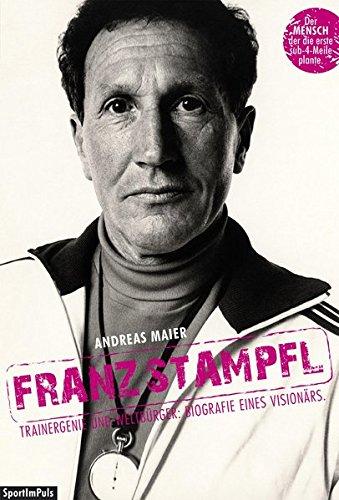Franz Stampfl: Trainergenie und Weltbürger: Biografie eines Visionärs.