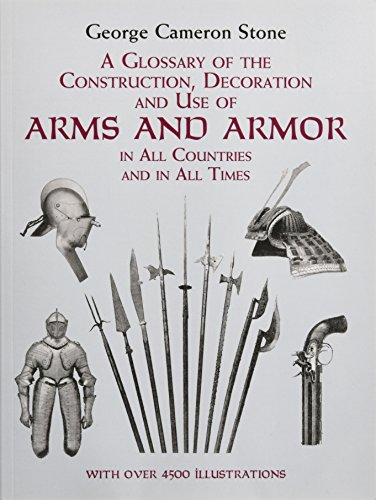 Antique Arms And Armor - A Glossary of the Construction, Decoration and Use of Arms and Armor: in All Countries and in All Times (Dover Military History, Weapons, Armor)