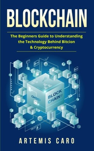 Blockchain: The Beginners Guide To Understanding The Technology Behind Bitcoin & Cryptocurrency (The Future of Money) by CreateSpace Independent Publishing Platform