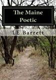 The Maine Poetic, L. E. Barrett, 1493745735