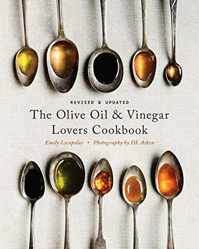 Extra Virgin Olive Oil Recipes - The Olive Oil and Vinegar Lover's Cookbook: Revised and Updated Edition