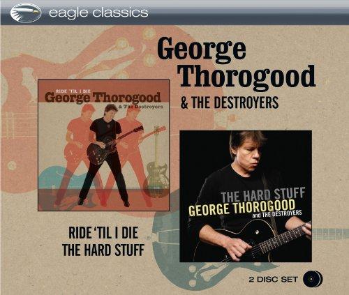 George Thorogood & The Destroyers - Ride Til I Die / The Hard Stuff - Zortam Music