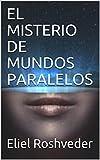 EL MISTERIO DE MUNDOS PARALELOS (Spanish Edition)