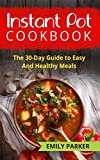 Instant Pot Cookbook: The 30-Day Guide to Easy And Healthy Meals