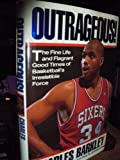 img - for Outrageous!: The Fine Life and Flagrant Good Times of Basketball's Irresistible Force book / textbook / text book
