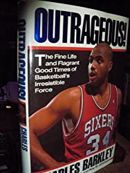 Outrageous!: The Fine Life and Flagrant Good Times of Basketball's Irresistible Force