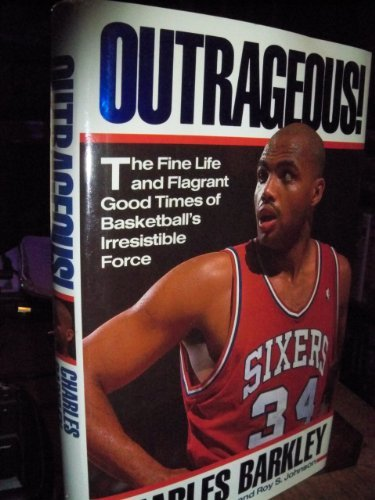 Outrageous   The Fine Life And Flagrant Good Times Of Basketballs Irresistible Force