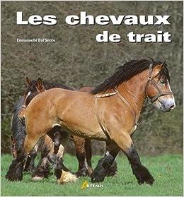 Amazon Fr Les Chevaux De Trait Emmanuelle Dal Secco Livres