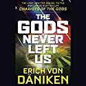 The Gods Never Left Us Audiobook by Erich von Daniken Narrated by To Be Announced
