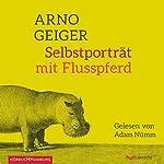 Selbstporträt mit Flusspferd | Arno Geiger