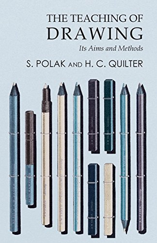 The Teaching of Drawing - Its Aims and Methods por S. Polak,H. C. Quilter