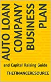 Auto Loan Company Business Plan: and Capital Raising Guide