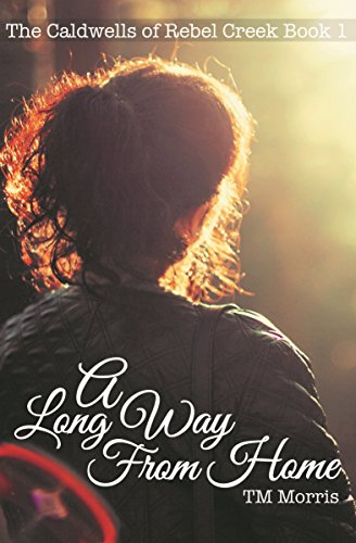 A Long Way from Home (Small Town Sweet Romance) (The Caldwells of Rebel Creek Book 1)