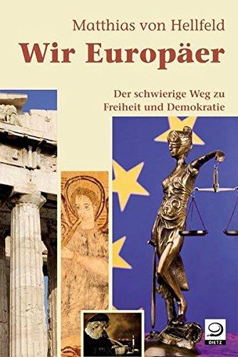 Wir Europäer: Der schwierige Weg zu Freiheit und Demokratie