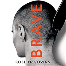 BRAVE Audiobook by Rose McGowan Narrated by Rose McGowan