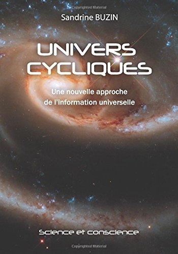 Univers Cycliques: Une nouvelle approche de l'information universelle  [Buzin, Sandrine] (Tapa Blanda)