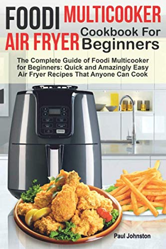 Foodi Multicooker Air Fryer Cookbook For Beginners: The Complete Guide of  Foodi Multicooker for Beginners: Quick and Amazingly Easy Air Fryer Recipes That Anyone Can Cook by Paul Johnston