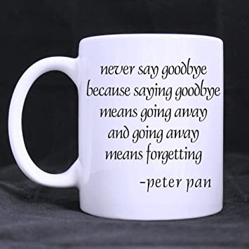 Discount Ceramic Mug Never Say Goodbye Because Saying Goodbye Means