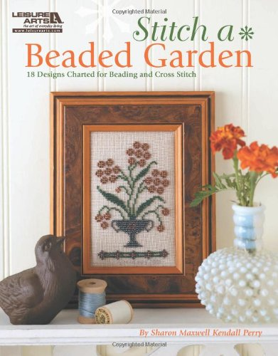 Stitch A Beaded Garden (Leisure Arts -