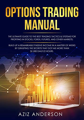 OPTIONS TRADING MANUAL: The ultimate guide to the Best Trading tactics. Build up a Remarkable Passive Income in a Matter of Weeks by grasping the secrets that got me more than $1.000 daily/2 hours. Kindle Edition