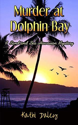 Murder at Dolphin Bay (Sand and Sea Hawaiian Mystery) (Volume 1)