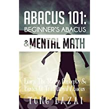 Abacus 101: Beginner's Abacus & Mental Math: Learn The Story, Concepts & Basics Of Traditional Abacus
