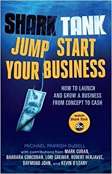 Book Shark Tank: Jump Start Your Business: How to Grow a Business from Concept to Cash by Dudell, Michael Parrish, Cuban, Mark, Corcoran, Barbara (2013)