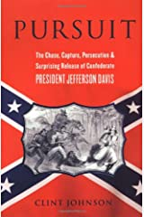 Pursuit: The Chase, Capture, Persecution, and Surprising Release of Confederate President Jefferson Davis Hardcover