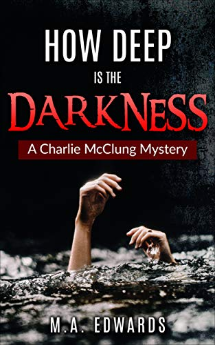 How Deep is the Darkness: A Charlie McClung Mystery (The Charlie McClung Mysteries Book 6) by [Edwards, M.A.]