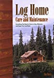 home owners log - Log Home Care and Maintenance: Everything You Need to Know to Buy, Maintain, and Enjoy Your Log Home