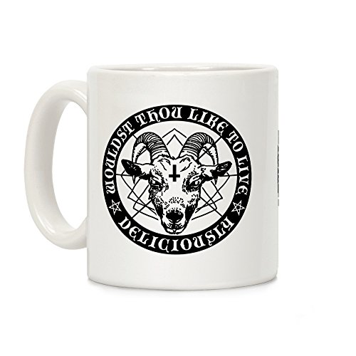 Woudst Thou Like To Live Deliciously White 11 Ounce Ceramic Coffee Mug by LookHUMAN