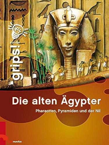Grips! - Die alten Ägypter: Pharaonen, Pyramiden und der Nil. Die Wissensreihe für Kinder