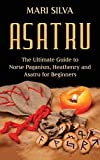 Asatru: The Ultimate Guide to Norse
