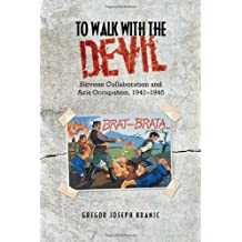To Walk with the Devil: Slovene Collaboration and Axis Occupation, 1941-1945