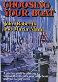 img - for Choosing Your Boat: A Practical Guide to Selecting a Sailboat That Fits Both Your Pocketbook and Your Sailing Needs book / textbook / text book