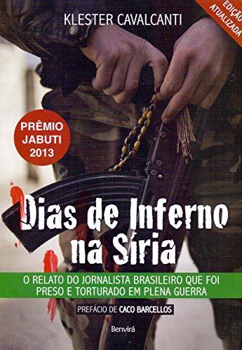 Dias de Inferno na Síria. O Relato do Jornalista Brasileiro que Foi Preso e Torturado em Plena Guerra