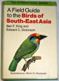 A Field Guide to the Birds of South-East Asia, Covering Burma, Malaya, Thailand, Cambodia, Vietnam, Laos, and Hong Kong, Ben F. King and Edward C. Dickinson, 0395191130