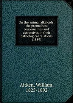 On the animal alkaloids; the ptomaines. leucomaines and extracti