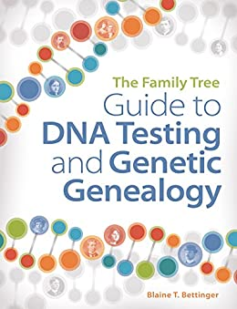 The Family Tree Guide to DNA Testing and Genetic Genealogy by [Bettinger, Blaine]