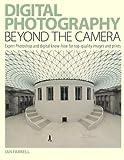 Digital Photography Beyond the Camera, Ian Farrell and Ian Arrell, 0715325604
