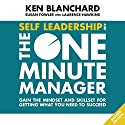 Self Leadership and the One Minute Manager: Gain the Mindset and Skillset for Getting What You Need to Succeed Audiobook by Ken Blanchard, Susan Fowler, Laurence Hawkins Narrated by Dan Woren