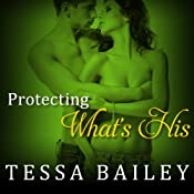 Protecting What's His: Line of Duty Series, Book 1 | Tessa Bailey