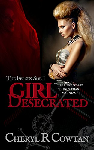 Girl Desecrated: Vampires, Asylums and Highlanders 1984 (The Fergus She) by [Cowtan, Cheryl R]