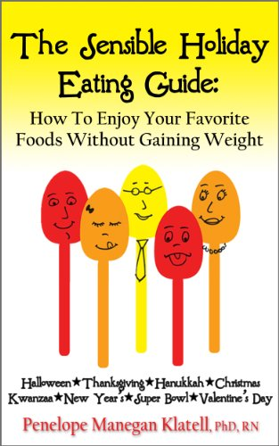 The Sensible Holiday Eating Guide: How To Enjoy Your Favorite Foods Without Gaining Weight