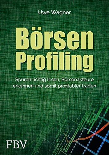 Börsen-Profiling: Spuren richtig lesen, Börsenakteure erkennen und profitabler traden Gebundenes Buch – 5. November 2018 Uwe Wagner FinanzBuch Verlag 395972070X Börse - Börsenhandel