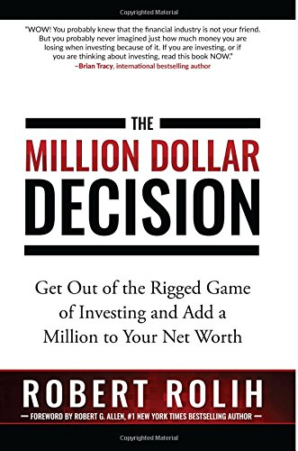 The Million Dollar Decision: Get Out of the Rigged Game of Investing and Add a Million to Your Net Worth