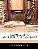 Baumgartens Jahresbericht, Volume 15, part 2, Paul Von Baumgarten, 1142071936