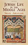 Jewish Life in the Middle Ages, Israel Abrahams, 0486437582